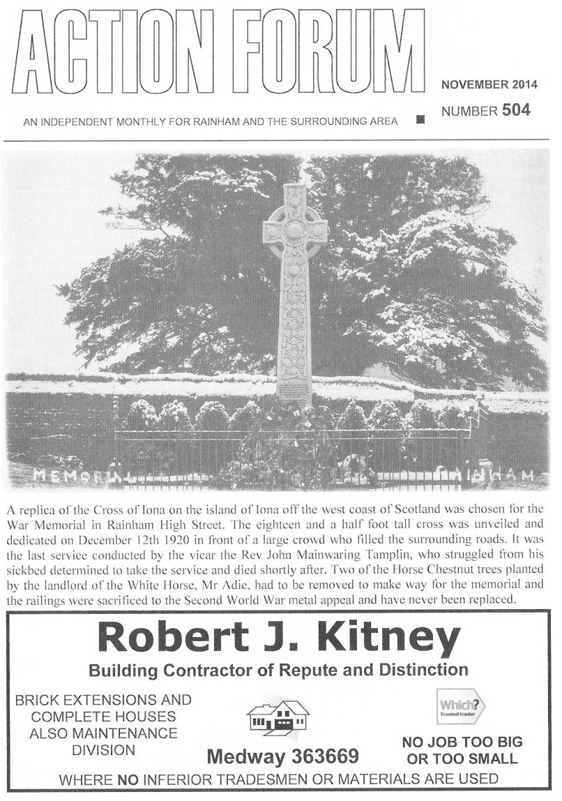 Cover photo of Rainham War Memorial which is a replica of the Cross of Iona which was unveiled and dedicated on 20th December 1920. The service was the last conducted by Vicar John Mainwaring Tamplin who struggled from his sickbed to take the service and died shortly afterwards.